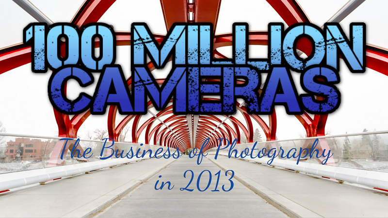 100 Million Cameras: Is Photography a Viable Business in 2013 ?
